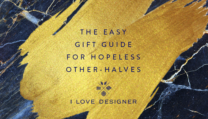 The Easy Gift Guide For The Hopeless Other Halves...