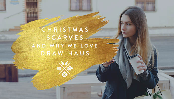Christmas, Scarves & Our Love For Draw Haus