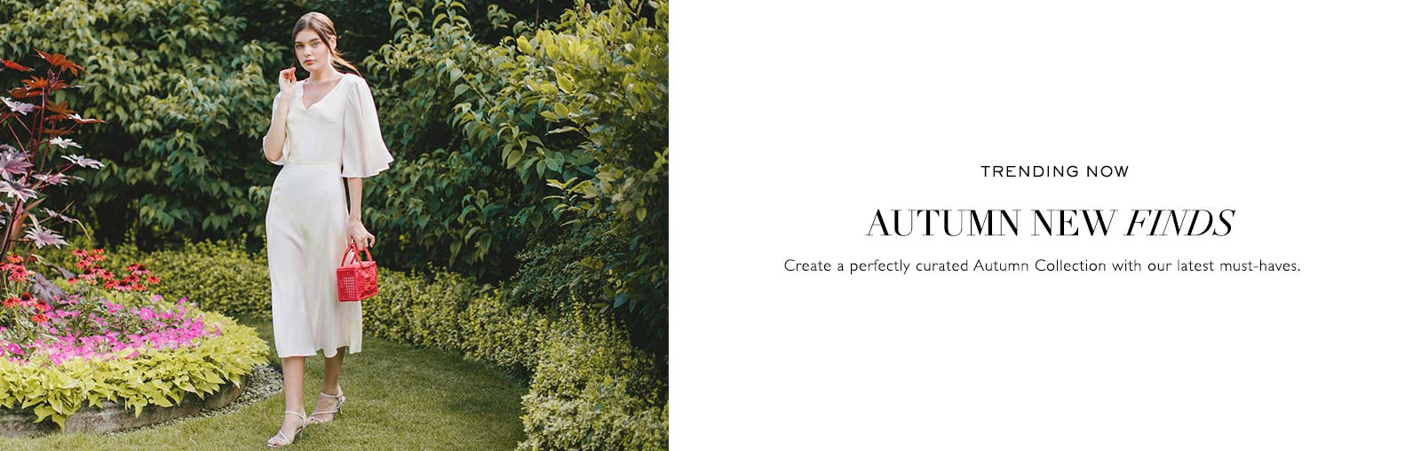 TRENDING NOW | AUTUMN NEW FINDS | Create a perfect Autumn Collection with our latest must-haves.