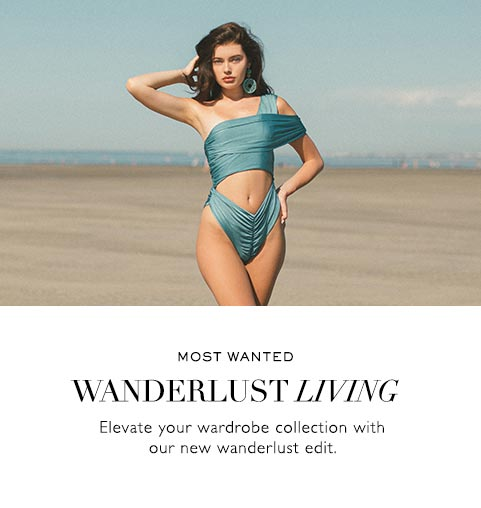 MOST WANTED | WANDERLUST LIVING | Elevate your wardrobd collection with our new wanderlust edit.