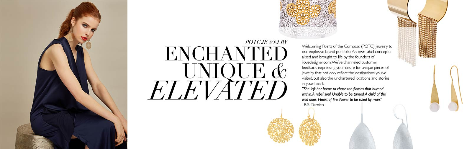 POTC - ENCHANTED UNIQUE & ELEVATED - Our own label conceptualised and brought to life by the founders of ILoveDesigner.com. Points of the Compass encompasses our feedback from our customers, expressing your desire for unique pieces of jewelry that not only reflect the destinations you've visited but also the unchartered locations and stories in your heart.