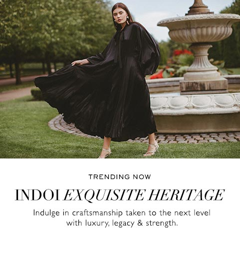 TRENDING NOW | INDOI EXQUISITE HERITAGE | Indulge in craftsmanship taken to the next level with luxury, legacy & strength.